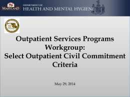 Outpatient Services Programs Workgroup: Select Outpatient Civil Commitment Criteria May 29, 2014 Outpatient Civil Commitment Criteria  • Criteria for outpatient commitment tends to vary by jurisdiction.