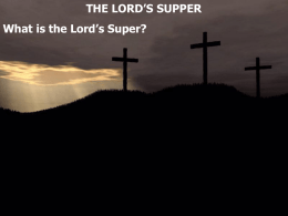 THE LORD'S SUPPER What is the Lord's Super? Luke 22:14 When the hour had come, He sat down, and the twelve apostles.