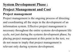 System Development Phase : Project Management and Cost Project management  Project management is the ongoing process of directing and coordinating all the steps in.