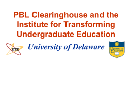 PBL Clearinghouse and the Institute for Transforming Undergraduate Education  University of Delaware Institute for Transforming Undergraduate Education Created in 1997 to promote reform of undergraduate education.