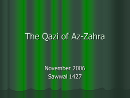 The Qazi of Az-Zahra  November 2006 Sawwal 1427 In a palace big lived Hakim the king, He didn't worry about a thing! Wanted the.