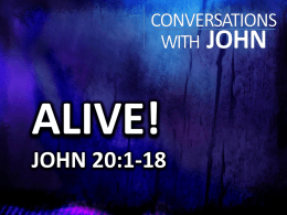 ALIVE! JOHN 20:1-18 Jesus had to die HIS Grace, HIS Mercy, HIS Love, HIS Plan.