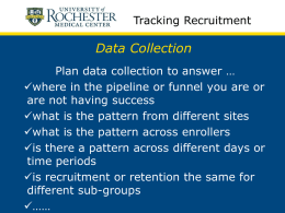 Tracking Recruitment  Data Collection Plan data collection to answer … where in the pipeline or funnel you are or are not having success what is.