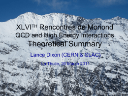XLVITH Rencontres de Moriond QCD and High Energy Interactions  Theoretical Summary Lance Dixon (CERN & SLAC) La Thuile, 26 March 2011