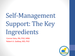 Self-Management Support: The Key Ingredients Connie Sixta, RN, PhD, MBA Robert A. Gabbay, MD, PhD.