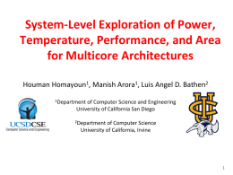 System-Level Exploration of Power, Temperature, Performance, and Area for Multicore Architectures Houman Homayoun1, Manish Arora1, Luis Angel D.