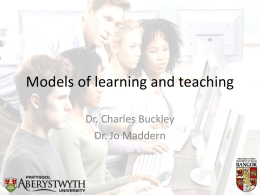 Models of learning and teaching Dr. Charles Buckley Dr. Jo Maddern Learning outcomes At the end of this session participants will be able.