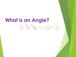 What is an Angle? Objectives   Know that angles are measured in degrees    That a whole turn is 360º    That half a turn is.