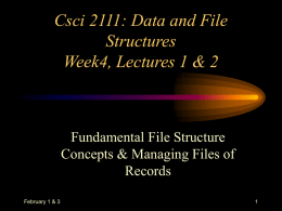 Csci 2111: Data and File Structures Week4, Lectures 1 & 2  Fundamental File Structure Concepts & Managing Files of Records February 1 & 3