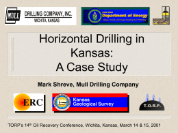 Horizontal Drilling in Kansas: A Case Study Mark Shreve, Mull Drilling Company  TORP's 14th Oil Recovery Conference, Wichita, Kansas, March 14 & 15, 2001