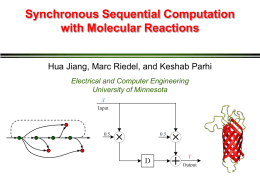 Synchronous Sequential Computation with Molecular Reactions Hua Jiang, Marc Riedel, and Keshab Parhi Electrical and Computer Engineering University of Minnesota.