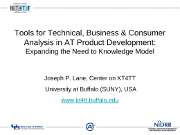 Tools for Technical, Business & Consumer Analysis in AT Product Development: Expanding the Need to Knowledge Model  Joseph P.