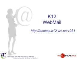 K12 WebMail http://access.k12.wv.us:1081 Login into Webmail Type in yourname@access.k12.wv.us And your new password (setup after May 1, 2007)