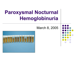 Paroxysmal Nocturnal Hemoglobinuria March 8, 2005 Case           43 y old Hispanic man who presented to his PCP for headaches.