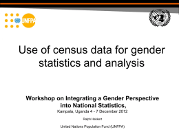 Use of census data for gender statistics and analysis Workshop on Integrating a Gender Perspective into National Statistics, Kampala, Uganda 4 - 7 December.