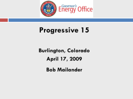 Progressive 15 Burlington, Colorado April 17, 2009 Bob Mailander The Governor's Energy Office  CHANGING THE WAY WE THINK ABOUT ENERGY!