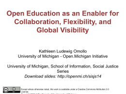 Open Education as an Enabler for Collaboration, Flexibility, and Global Visibility Kathleen Ludewig Omollo University of Michigan - Open.Michigan Initiative University of Michigan, School of.