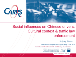 Social influences on Chinese drivers: Cultural context & traffic law enforcement Dr Judy Fleiter ITMA World Congress, Chongqing, May 13-16 2011  CRICOS No.
