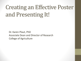Creating an Effective Poster and Presenting It! Dr. Karen Plaut, PhD Associate Dean and Director of Research College of Agriculture.