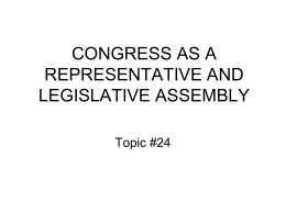 CONGRESS AS A REPRESENTATIVE AND LEGISLATIVE ASSEMBLY Topic #24 Citizen vs. Professional Legislatures • We now move beyond the mode of election of members of.