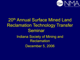 20th Annual Surface Mined Land Reclamation Technology Transfer Seminar Indiana Society of Mining and Reclamation December 5, 2006