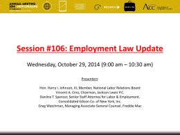 Session #106: Employment Law Update Wednesday, October 29, 2014 (9:00 am – 10:30 am) Presenters: Hon.