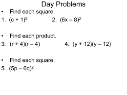 Day Problems • Find each square. 1. (c + 1)2 2. (6x – 8)2 • Find each product. 3.