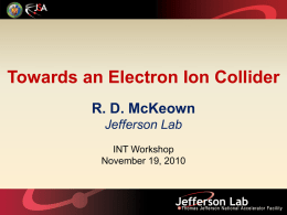 Towards an Electron Ion Collider R. D. McKeown Jefferson Lab INT Workshop November 19, 2010