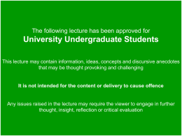The following lecture has been approved for  University Undergraduate Students This lecture may contain information, ideas, concepts and discursive anecdotes that may be.