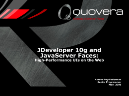 JDeveloper 10g and JavaServer Faces:  High-Performance UIs on the Web  Avrom Roy-Faderman Senior Programmer May, 2006
