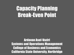 Capacity Planning Break-Even Point  Ardavan Asef-Vaziri Systems and Operations Management College of Business and Economics California State University, Northridge.