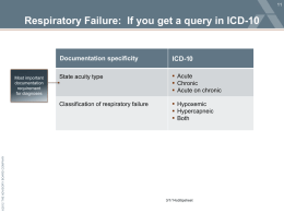 Respiratory Failure: If you get a query in ICD-10  ©2012 THE ADVISORY BOARD COMPANY  Most important documentation requirement for diagnoses  Documentation specificity  ICD-10  State acuity type   Acute  Chronic 