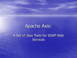 Apache Axis: A Set of Java Tools for SOAP Web Services What's a SOAP web service ? • • • • •  • • • •  A remote resource that accepts and.