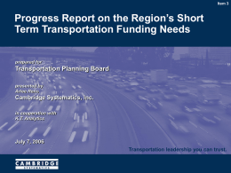 Item 3  Progress Report on the Region's Short Term Transportation Funding Needs prepared for  Transportation Planning Board presented by Arlee Reno  Cambridge Systematics, Inc. in cooperation with K.T.