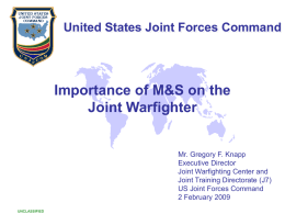 United States Joint Forces Command  Importance of M&S on the Joint Warfighter  Mr.