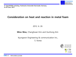 7th OpenFOAM workshop, Technische Universität Darmstadt, Germany 25-28 June, 2012  Consideration on heat and reaction in metal foam  2012.