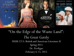 """On the Edge of the Waste Land"": The Great Gatsby HUM 2213: British and American Literature II Spring 2015 Dr."