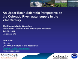 An Upper Basin Scientific Perspective on the Colorado River water supply in the 21st Century 31st Colorado Water Workshop  Panel: Is the Colorado River.