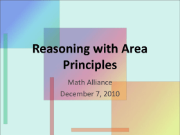 Reasoning with Area Principles Math Alliance December 7, 2010 Session Goals • To explore the concept of area • To see the relation between the.