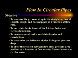 Flow In Circular Pipes Objective  To  measure the pressure drop in the straight section of smooth, rough, and packed pipes as a function.