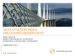 DATA CITATION INDEX: UNLOCKING HIDDEN DATA  ©2013 Thomson Reuters  MIKE TAKATS DIRECTOR PRODUCT STRATEGY SCIENTIFIC & SCHOLARLY RESEARCH FEBRUARY 2013