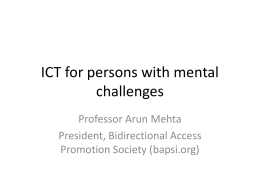 ICT for persons with mental challenges Professor Arun Mehta President, Bidirectional Access Promotion Society (bapsi.org)