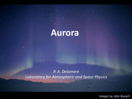 Aurora  P. A. Delamere Laboratory for Atmospheric and Space Physics  Images by John Russell.