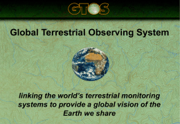 Global Terrestrial Observing System  linking the world's terrestrial monitoring systems to provide a global vision of the Earth we share.