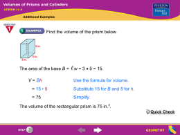 Volumes of Prisms and Cylinders LESSON 11-4  Additional Examples  Find the volume of the prism below.  The area of the base B = V =