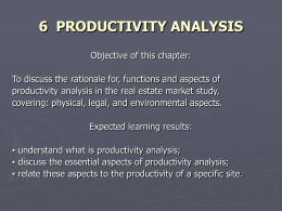6 PRODUCTIVITY ANALYSIS Objective of this chapter: To discuss the rationale for, functions and aspects of productivity analysis in the real estate market.