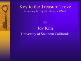 Key to the Treasure Trove Accessing the Digital Library at KNAL  by  Joy Kim University of Southern California.