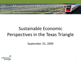 "Sustainable Economic Perspectives in the Texas Triangle September 25, 2009 ""Better Luck This Time"" "" Exhilaration over clean energy has so thoroughly swept Silicon."