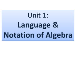 Unit 1:  Language & Notation of Algebra Vocabulary • What is a variable? – a letter that represents a # (value)  • What is a.