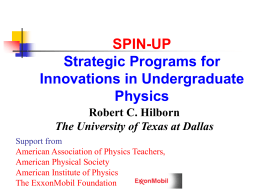SPIN-UP Strategic Programs for Innovations in Undergraduate Physics Robert C. Hilborn The University of Texas at Dallas Support from American Association of Physics Teachers, American Physical Society American Institute.